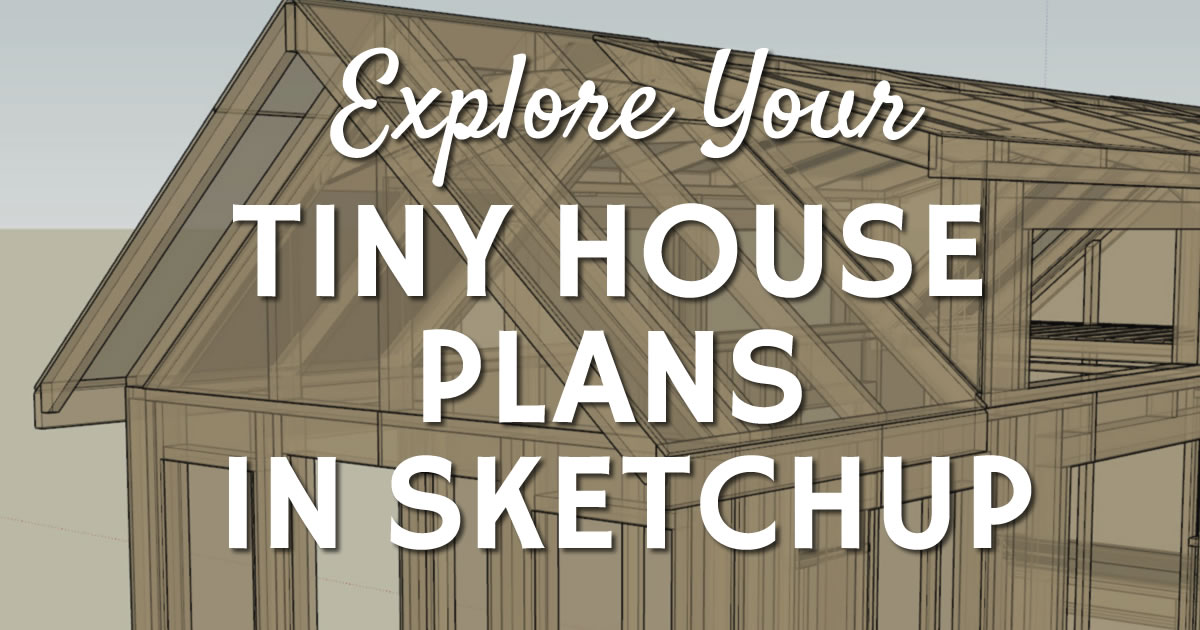 Explore your tiny house plans in Sketchup